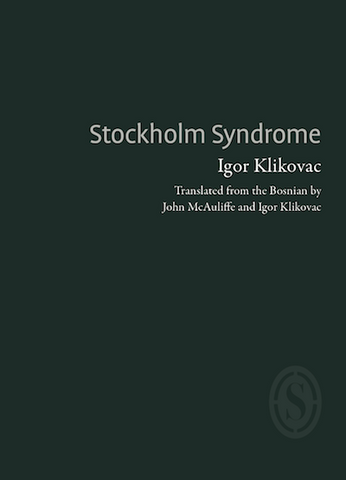 Stockholm Syndrome by Igor Klikovac, trans. John McAuliffe PBS Spring Pamphlet Choice 2019