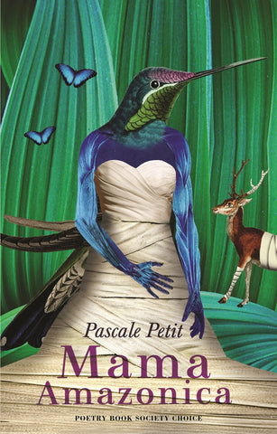 Mama Amazonica by Pascale Petit <b> Poetry Book Society Autumn Choice </b>