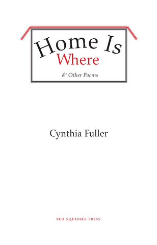 Home is Where & Other Poems by Cynthia Fuller