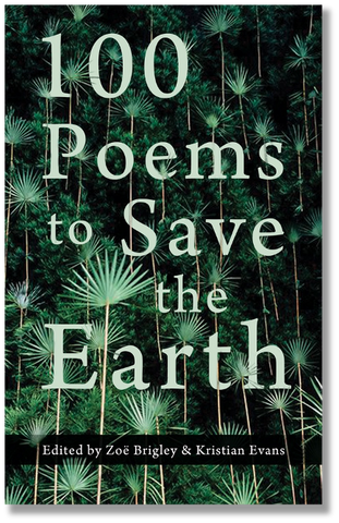 100 Poems to Save the Earth ed. By Zoë Brigley and Kristian Evans PRE-ORDR