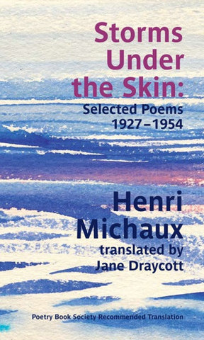 Storms Under the Skin by Henri Michaux, trans. by Jane Draycott <b> Poetry Book Society Autumn Recommended Translation </b>
