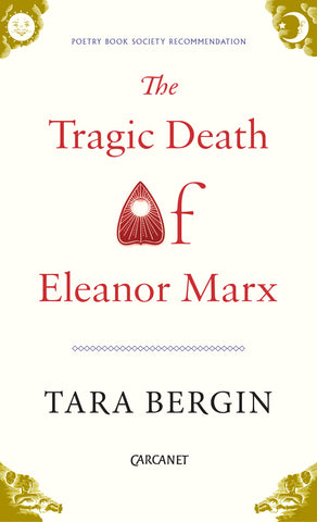 The Tragic Death of Eleanor Marx by Tara Bergin <b> Poetry Book Society Autumn Recommendation </b>
