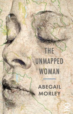 The Unmapped Woman by Abegail Morley