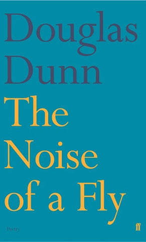The Noise of a Fly by Douglas Dunn <b> Poetry Book Society Autumn Recommendation </b>