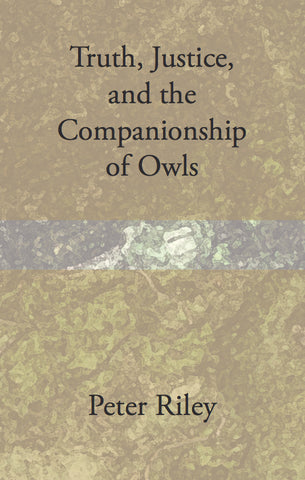 Truth, Justice, and the Companionship of Owls by Peter Riley