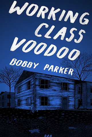 Working Class Voodoo by Bobby Parker