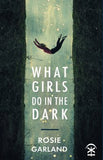 What Girls Do in the Dark by Rosie Garland