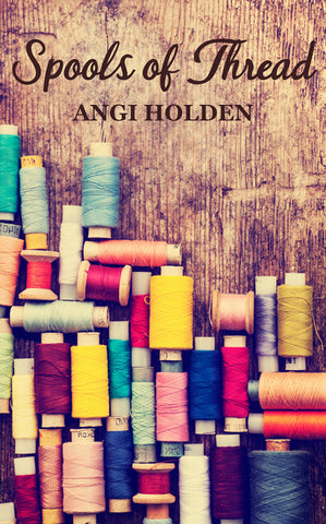Spools of Thread by Angi Holden