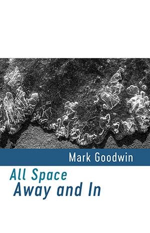 All Space Away and In by Mark Goodwin