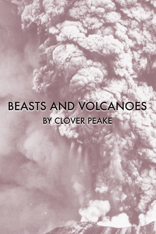 Beasts and Volcanoes by Clover Peake