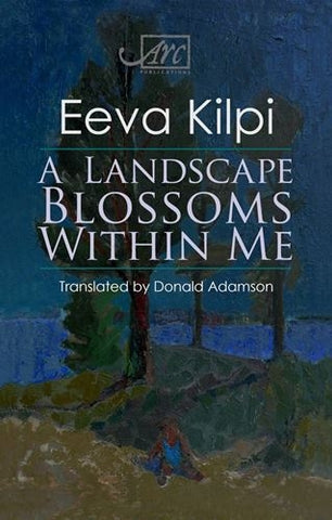 A Landscape Blossoms Within Me by Eeva Kilpi, translated by Donald Adamson