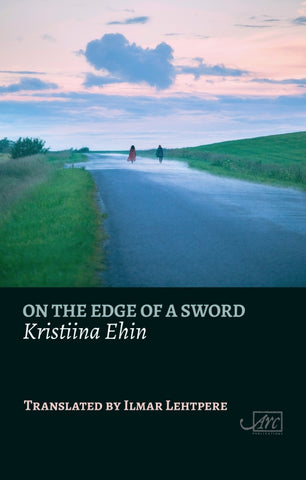 On the Edge of a Sword by Kristiina Ehin, trans. by Ilmar Lehtpere