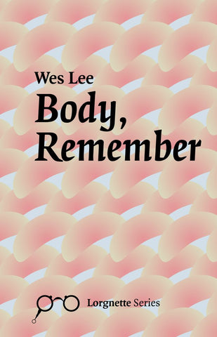 Body, Remember by Wes Lee