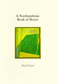 A Northumbrian Book of Hours by Neil Curry