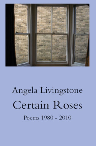 Certain Roses by Angela Livingstone