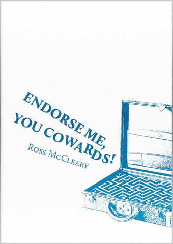 Endorse Me, You Cowards! by Ross McCleary