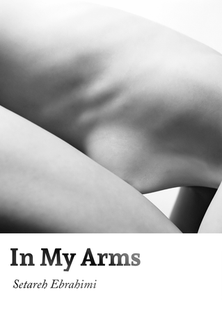 In My Arms by Setareh Ebrahimi