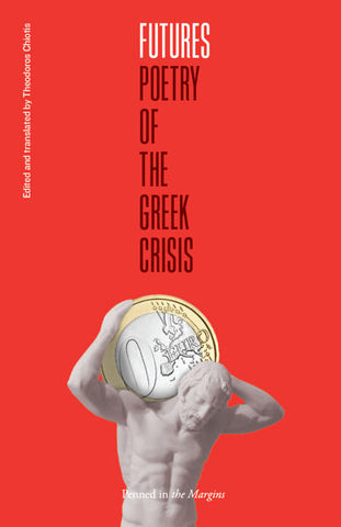 Futures: Poetry of the Greek Crisis, edited by Theodoros Chiotis