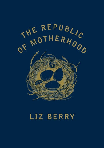 The Republic of Motherhood by Liz Berry <br><b>PBS Winter Pamphlet Choice 2018</b>