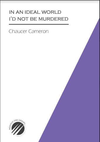 In An Ideal World I'd Not Be Murdered by Chaucer Cameron