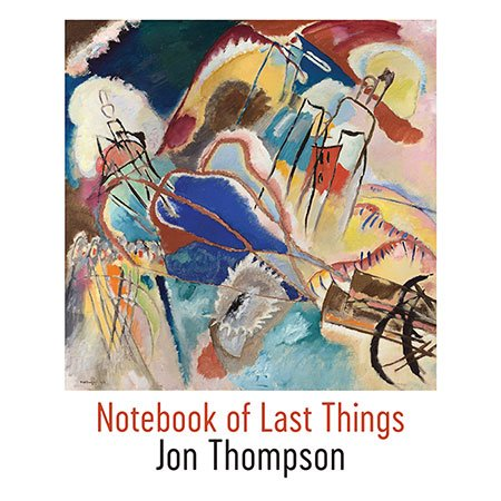 Notebook of Last Things by Jon Thompson