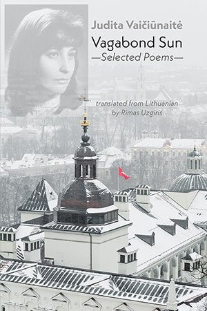 Vagabond Sun: Selected Poems by Judita Vaičiūnaitė, trans. by Rimas Uzgiris