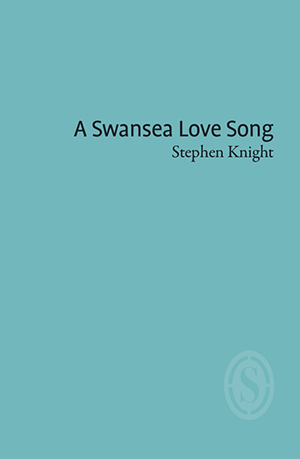 A Swansea Love Song by Stephen Knight