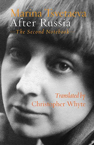 After Russia by Marina Tsvetaeva (The Second Notebook) Translated by Christopher Whyte