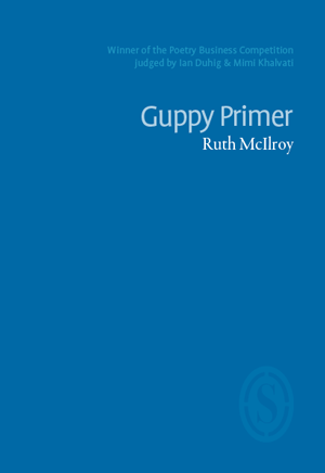 Guppy Primer by Ruth McIlroy  PBS Pamphlet Choice Winter 2017