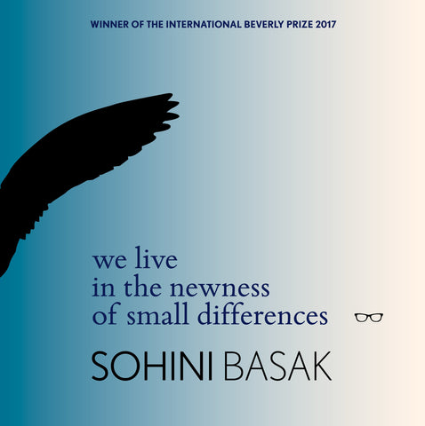 we live in the newness of small differences by Sohini Basak