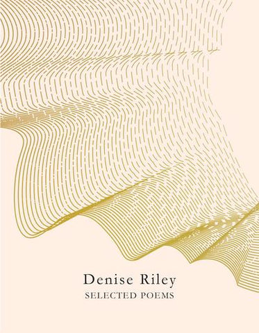Selected Poems by Denise Riley <b><br>PBS Winter Recommendation 2019</b>