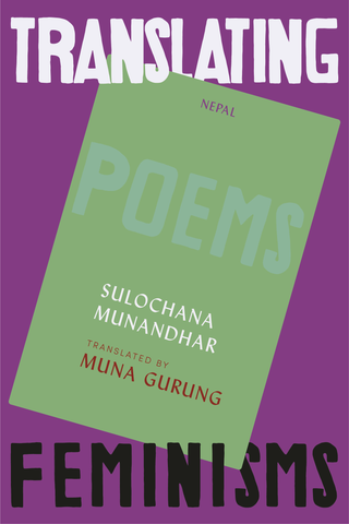 Translating Feminisms: From Nepal by Sulochana Manandhar Dhital, trans. by Muna Gurung