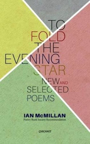 To Fold the Evening Star: New & Selected Poems by Ian McMillan