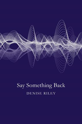Say Something Back by Denise Riley <b> PBS Choice Summer 2016  </b>