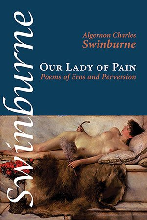 Our Lady of Pain by Algernon Charles Swinburne