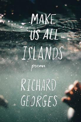 Make Us All Islands - Richard Georges <b> Forward prize Shortlist </b>