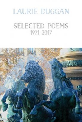 Selected Poems 1971-2017 by Laurie Duggan <br> <b> PBS Special Commendation Spring 2018 </b>