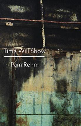 Time will Show by Pam Rehm