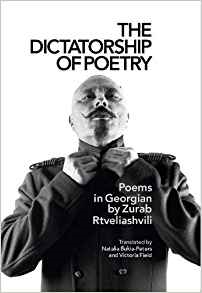 The Dictatorship of Poetry by By Zurab Rtveliashvili, translated by Natalia Bukia-Peters and Victoria Field