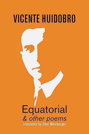Equatorial & other poems by Vicente Huidobro, trans. Eliot Weinberger