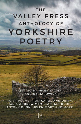 The Valley Press Anthology of Yorkshire Poetry Edited by Miles Salter & Oz Hardwick