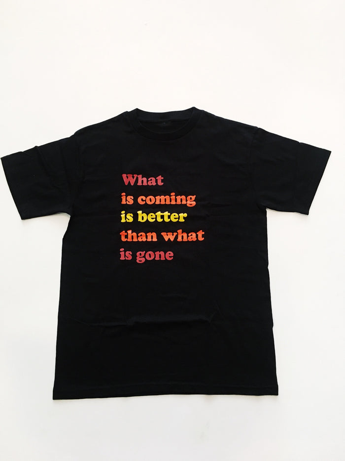 What is Coming is Better Tee