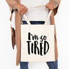 I am So Tired  Canvas Tote Bag