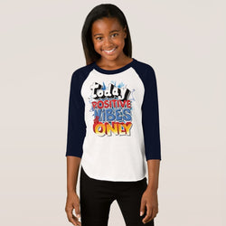 Positive Vibes Only Girl's American Apparel 3/4 Sleeve Raglan T-Shirt