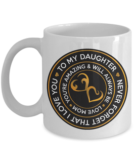 From MOM to DAUGHTER Mug (never forget that I love you)
