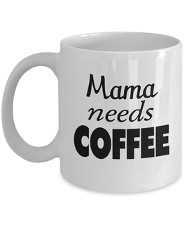 Mama needs Coffee Mug
