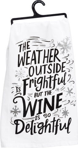 """The Weather Outside Is Frightful But The Wine Is So Delightful"" Towel"