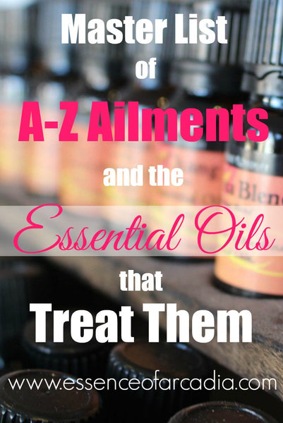Master List of A-Z Ailments and the Essential Oils that Treat Them