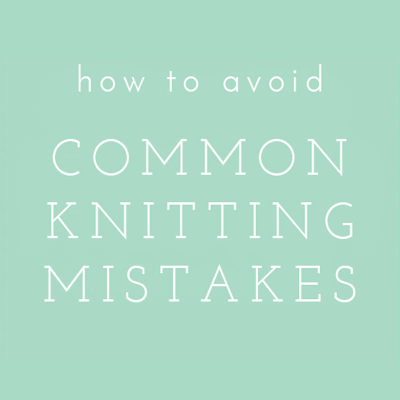 Video Tutorial: How To Avoid Common Knitting Mistakes