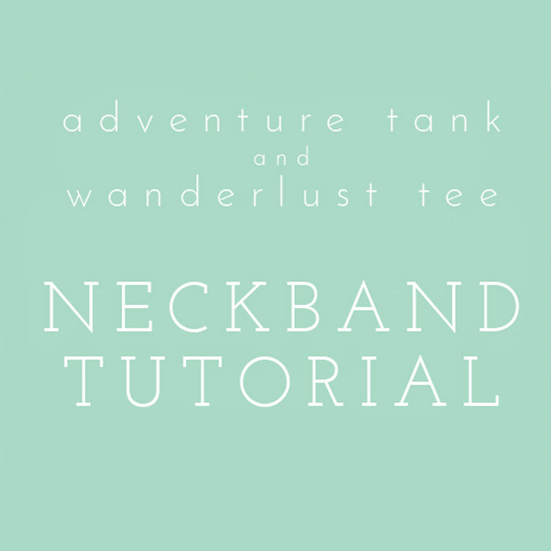 Video Tutorial: Wanderlust Tee/Adventure Tank Neckband